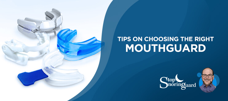 choose the right snoring mouthguard